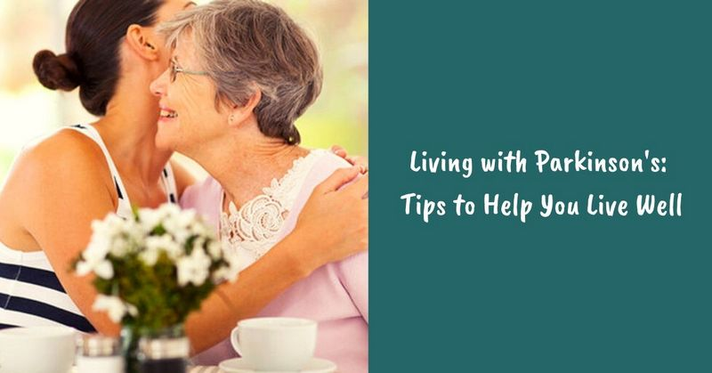 Living with Parkinson's_ Tips to Help You Live Well