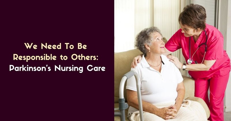 We Need To Be Responsible to Others_ Parkinson's Nursing Care